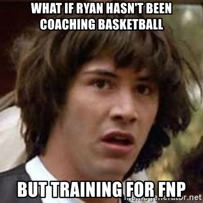 Conspiracy Keanu - what if ryan hasn't been coaching basketball but training for fnp