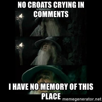 Confused Gandalf - No croats crying in comments I have no memory of this place
