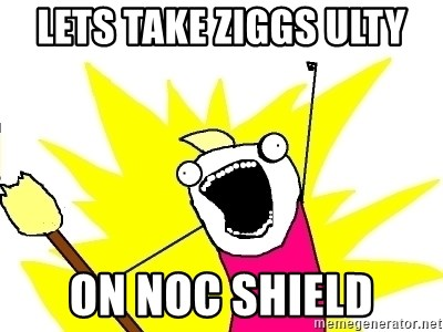 X ALL THE THINGS - Lets take ziggs ulty on noc shield
