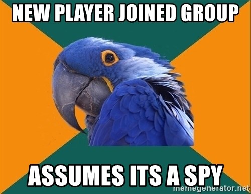 Paranoid Parrot - NEW PLAYER JOINED GROUP ASSUMES ITS A SPY