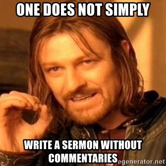 One Does Not Simply - one does not simply write a sermon without commentaries