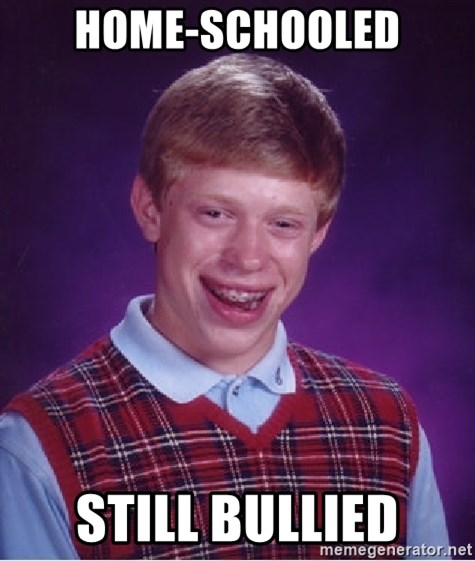 Bad Luck Brian - HOME-SCHOOLED STILL BULLIED