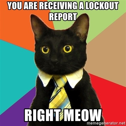 Business Cat - you are receiving a lockout report right meow