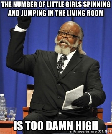 Rent Is Too Damn High - The number of little girls spinning and jumping in the living room  Is too damn high
