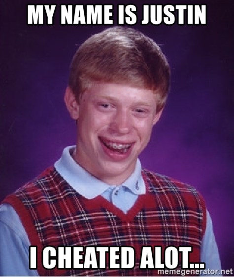 Bad Luck Brian - My name is justin I cheated alot...