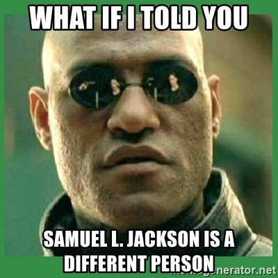 Matrix Morpheus - What if I Told You Samuel L. Jackson is a different person