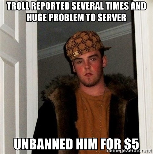 Scumbag Steve - tROLL REPORTED SEVERAL TIMES AND HUGE PROBLEM TO SERVER UNBANNED HIM FOR $5