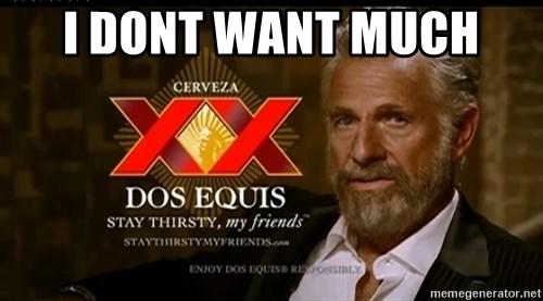 Dos Equis Man - i dont want much