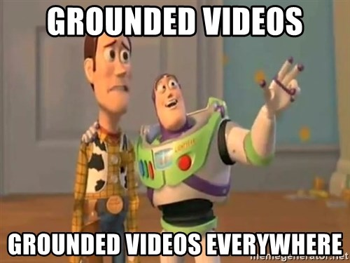 X, X Everywhere  - grounded videos grounded videos everywhere