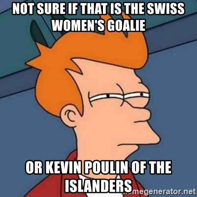 Not sure if troll - Not Sure If that is the Swiss women's goalie or kevin poulin of the islanders