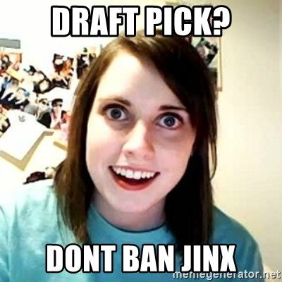 Overly Attached Girlfriend 2 - draft pick? dont ban jinx