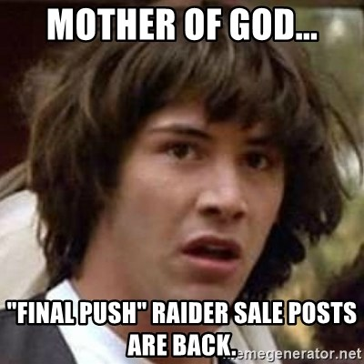 """Conspiracy Keanu - Mother of God... """"Final push"""" raider sale posts are back."""