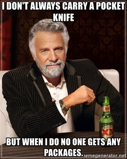 The Most Interesting Man In The World - I Don't always carry a pocket knife But When I do no one gets any packages.
