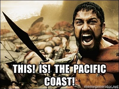 This Is Sparta Meme -  THIS!  IS!  THE  PACIFIC coast!