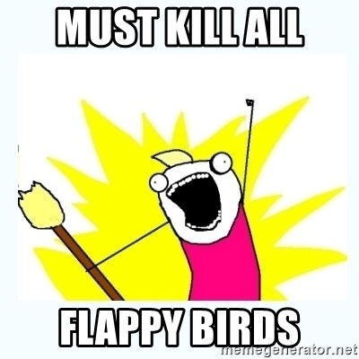 All the things - must kill all Flappy birds