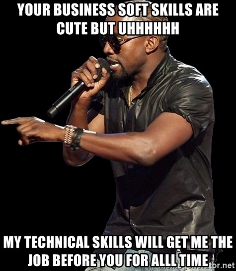 Kanye West - Your Business Soft skills are cute But Uhhhhhh My technical skills will get me the job before you for ALLL TIME