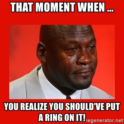 crying michael jordan - that moment when ... you realize you should've put a ring on it!