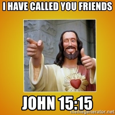 Buddy Christ - I have called you friends John 15:15
