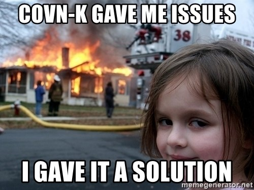 Disaster Girl - covn-k gave me issues i gave it a solution
