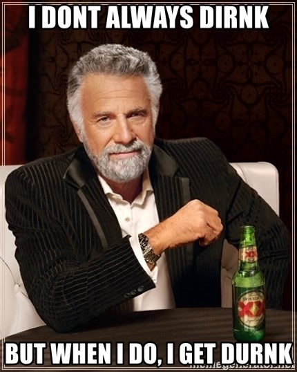The Most Interesting Man In The World - I dont always dirnk But when I do, I get Durnk