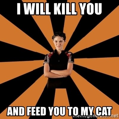 Badass Clove - I will kill you And feed you to my cat