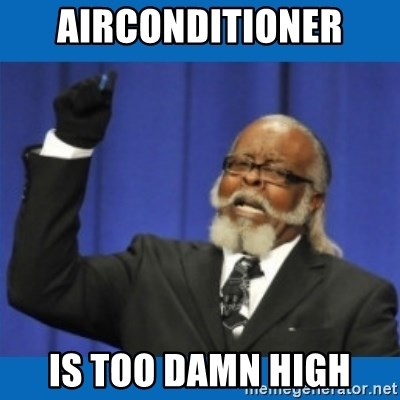 Too damn high - Airconditioner is too damn high