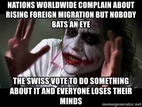 joker mind loss - nations worldwide complain about rising foreign migration but nobody bats an eye the swiss vote to do something about it and everyone loses their minds