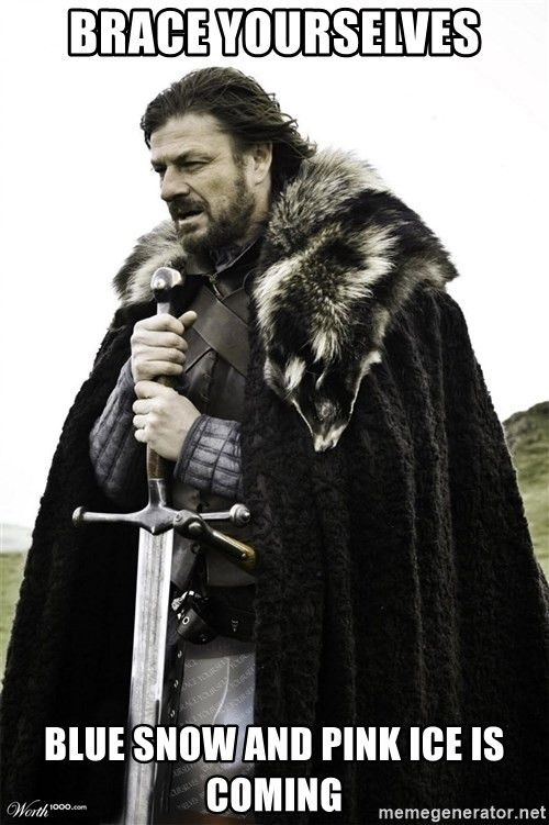 Brace Yourselves.  John is turning 21. - brace yourselves blue snow and pink ice is coming