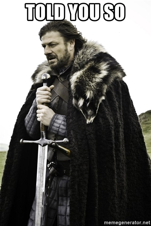 Ned Stark - Told you so