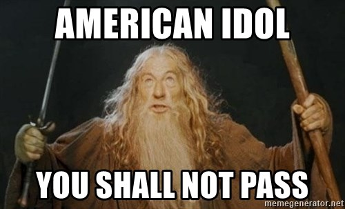 You shall not pass - American idol You shall not pass