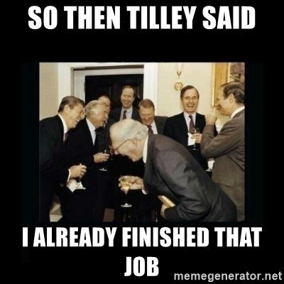 Rich Men Laughing - So then tilley said I already Finished that job