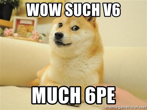so doge - wow such v6 much 6PE