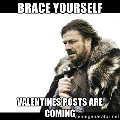 Winter is Coming - Brace yourself valentines posts are coming