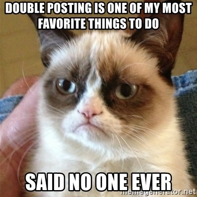 Grumpy Cat  - double posting is one of my most favorite things to do said no one ever