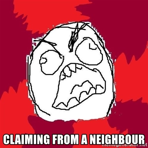 Rage FU -  CLAIMING FROM A NEIGHBOUR
