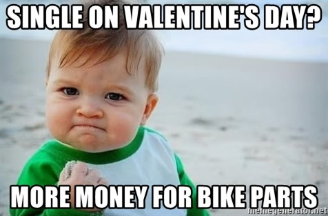 Single On Valentineu0027s Day? More Money For Bike Parts   Fist Pump Baby
