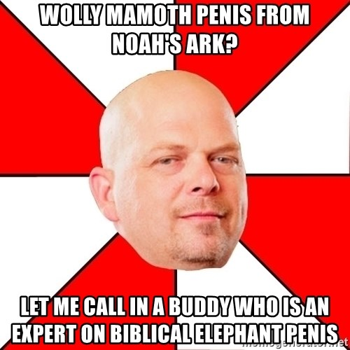 Pawn Stars - wolly mamoth penis from noah's ark? let me call in a buddy who is an expert on biblical elephant penis