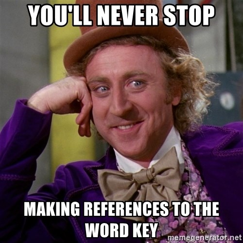 Willy Wonka - You'll never stop making references to the word key