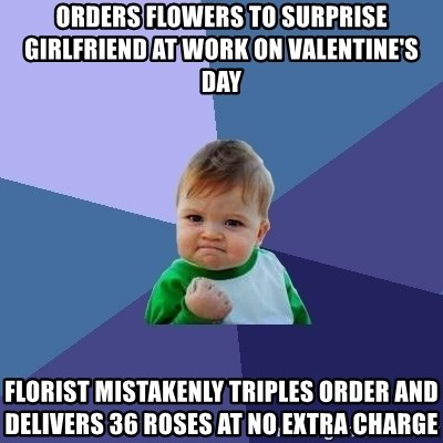 Success Kid - Orders flowers to surprise girlfriend at work on valentine's day florist mistakenly triples order and delivers 36 roses at no extra charge