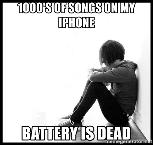 First World Problems - 1000's of songs on my IPhone Battery is dead