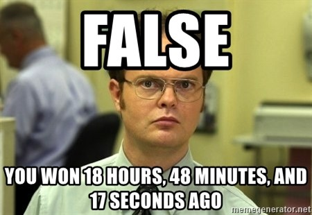 Dwight Schrute - False you won 18 Hours, 48 minutes, and 17 seconds ago
