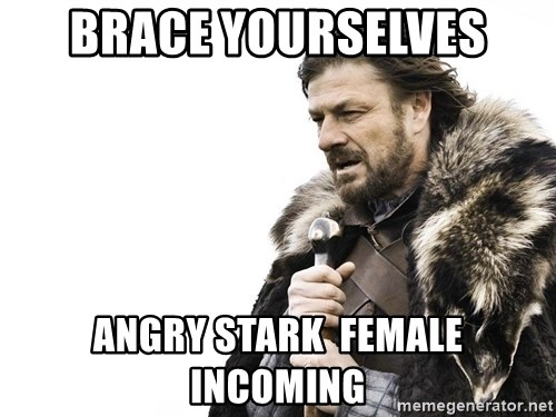 Winter is Coming - Brace yourselves Angry stark  female incoming