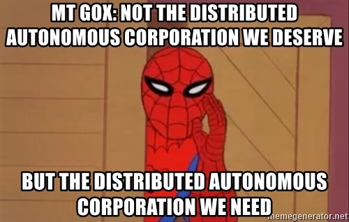 Spidermanwhisper - mt gox: not the distributed autonomous corporation we deserve but the distributed autonomous corporation we need