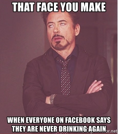 Robert Downey Junior face - THAT FACE YOU MAKE WHEN EVERYONE ON FACEBOOK SAYS THEY ARE NEVER DRINKING AGAIN