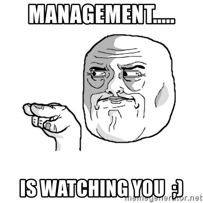 i'm watching you meme - management..... is watching you  ;)