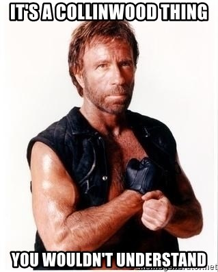 Chuck Norris Meme - It's a Collinwood thing You wouldn't understand
