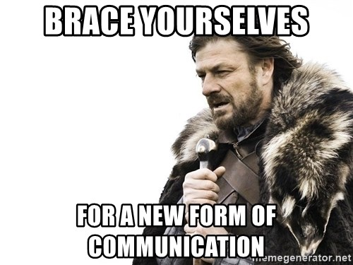 Winter is Coming - Brace yourselves For a new form of communication