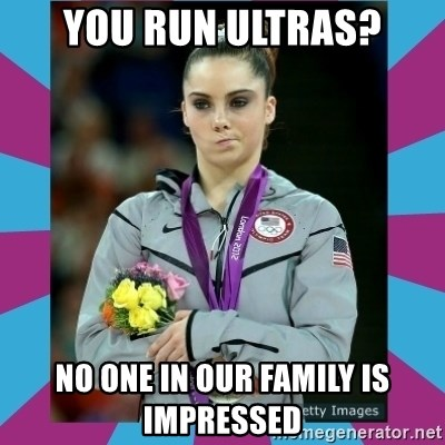 Makayla Maroney  - you run ultras? no one in our family is impressed