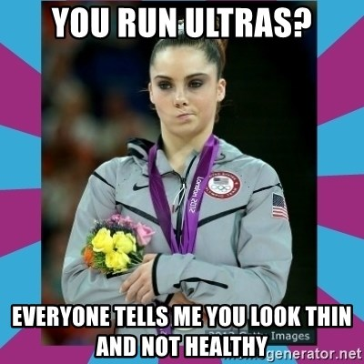 Makayla Maroney  - you run ultras? everyone tells me you look thin and not healthy