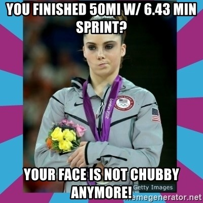 Makayla Maroney  - you finished 50mi w/ 6.43 min sprint? your face is not chubby anymore!